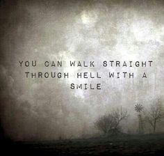 'You can walk straight through hell with a smile.' - lyrics from 'Hall of Fame' by The Script & will.i.am