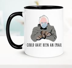 Bernie Mug - Bernie Mittens - Bernie Sanders Inauguration - Bernies Mittens - This could Have Been An Email - Coworker Mug Best Boss Gifts, Gifts For Boss, Love Gifts, Best Gifts, Mother Birthday Gifts, Great Birthday Gifts, Mother Gifts, College Graduation Gifts, Original Gifts