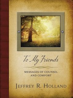 Elder Holland Releases New Book, 'To My Friends' on LDSLiving.com