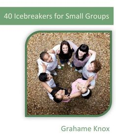 40 icebreakers for small groups - FREE Ebook by Grahame Knox! Great for youth groups or children's ministry