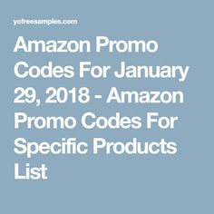 Amazon Promo Codes For January 29, 2018 - Amazon Promo Codes For Specific Products List