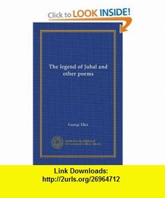 The legend of Jubal and other poems (Vol-1) George Eliot ,   ,  , ASIN: B007ZXS1NS , tutorials , pdf , ebook , torrent , downloads , rapidshare , filesonic , hotfile , megaupload , fileserve