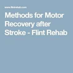 Methods for Motor Recovery after Stroke - Flint Rehab