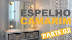 PENTEADEIRA ESPELHO CAMARIM PARTE 02 | DIY #26 Móveis Reforma Quarto