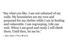 my boundaries are my own and purposed for my shelter. I am regrouping, life can wait.