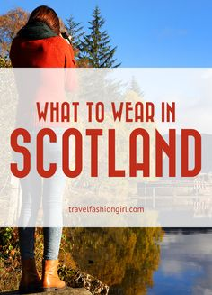 What to Wear in Scotland: Don't Take the Wrong Clothes when traveling to this incredible place!