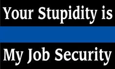 Police Stickers, Thin Blue Line, Brotherhood Cops Humor, Police Humor, Police Officer, Correctional Officer Humor, Drunk Humor, Ecards Humor, Nurse Humor, Thin Blue Line Decal, Thin Blue Lines