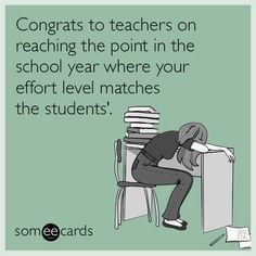 Congrats to teachers on reaching the point in the school year where your effort level matches the students'.
