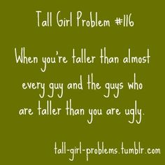 Actually, the tall guys were always dating very petite women