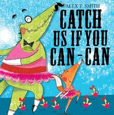 Catch Us If You Can-Can! by Alex T Smith. 17/01/14.