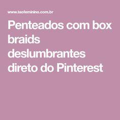 Penteados com box braids deslumbrantes direto do Pinterest