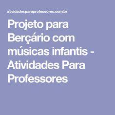 Projeto para Berçário com músicas infantis - Atividades Para Professores