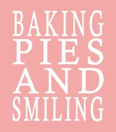 Baking Pies and Smiling