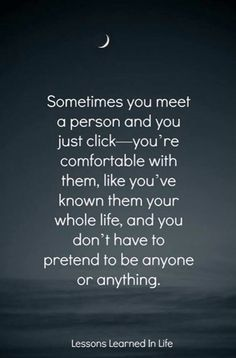 Cheesy quotes. Love at first sight. you don't have to pretend, or be anyone or anything.