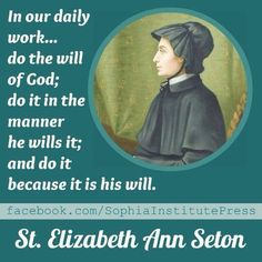 Elizabeth Ann Seton, my patron saint Catholic Saints, Patron Saints, Roman Catholic, Elizabeth Ann Seton, Mom Died, Saint Quotes, New Wife, Pope John, Blessed Virgin Mary