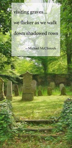 Haiku poem: visiting graves-- by Michael McClintock.