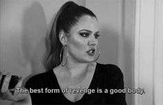 The best form of revenge is a good body Khloe Kardashian Quotes, Kardashian Jenner, Skinny Thick, Savage Quotes, Speak The Truth, Good Vibes Only, Mood Pics, Nice Body, Funny Quotes