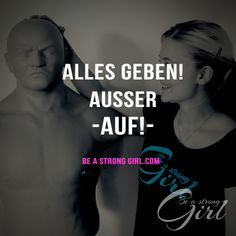 Alles geben! Ausser auf! Schöne Sprüche zur Motivation. - www.beastronggirl.com