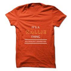 Its An KALLIE Thing. You Wouldns Understand.New T-shirt T Shirt, Hoodie, Sweatshirt