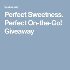 Perfect Sweetness. Perfect On-the-Go! Giveaway