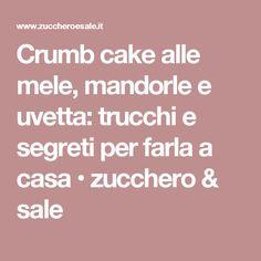 Crumb cake alle mele, mandorle e uvetta: trucchi e segreti per farla a casa • zucchero & sale