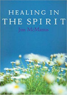 Healing in the Spirit / Jim McManus Healing, Spirit, Texts, Authors, Recovery