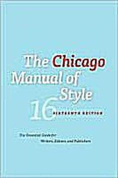 Top 10 Reference Works for Writers and Editors: The Chicago Manual of Style, 16th edition (University of Chicago Press, 2010)