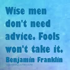 Wise men x Fools x advice __ⓠ Benjamin Franklin