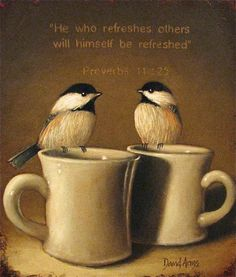 """""""He who refreshes others will himself be refreshed""""  Proverbs 11:25"""