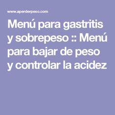 Menú para gastritis y sobrepeso :: Menú para bajar de peso y controlar la acidez