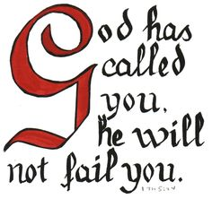 "God Has Called You and Will Not Fail You. - 1st Thessalonians 5:24, ""Faithful is he that calleth you, who also will do it."""