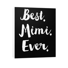 """Buy 2 or More & Get Free Shipping!! Limited Edition """"BEST MIMI EVER!"""" Canvas Prints available in the size of your choice! Limited Number Available so Add to Cart and Checkout Now! Product Details Gall"""
