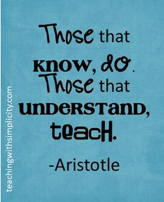 """""""Those who know, do. Those that understand, teach."""" ~ #Aristotle"""