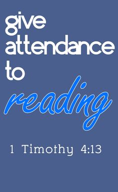 1 Timothy 4:13   Till I come, give attendance to reading, to exhortation, to doctrine.