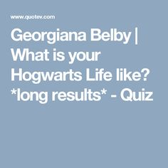 Georgiana Belby | What is your Hogwarts Life like? *long results* - Quiz