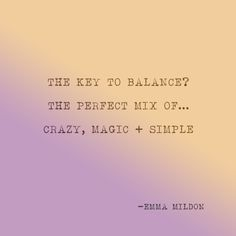 The key to balance? The perfect mix of crazy, magic, and simple. Pretty Words, Cool Words, Wise Words, Favorite Quotes, Best Quotes, Funny Quotes, Qoutes, More Than Words, Note To Self