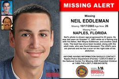 NEIL EDDLEMAN, Age Now: 26, Missing: 10/17/2003. Missing From NAPLES, FL. ANYONE HAVING INFORMATION SHOULD CONTACT: Naples Police Department (Florida) 1-239-213-4844.