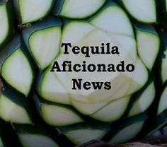 Tequila news and information that entertains and educates. Tequila news you won't read anywhere else.