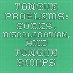 Tongue Problems: Sores, Discoloration, and Tongue Bumps