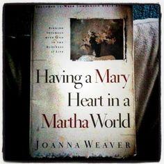 Having a Mary Heart in a Martha World ~ Joanna Weaver