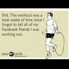 haha, I always announce my workout on Facebook.