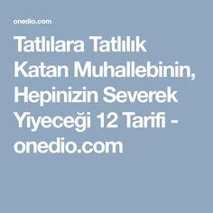 Tatlılara Tatlılık Katan Muhallebinin, Hepinizin Severek Yiyeceği 12 Tarifi - onedio.com