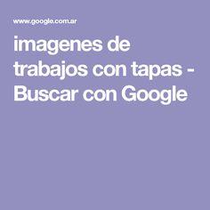imagenes de trabajos con tapas - Buscar con Google
