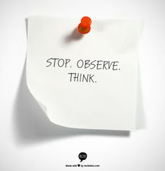 STOP. OBSERVE. THINK.