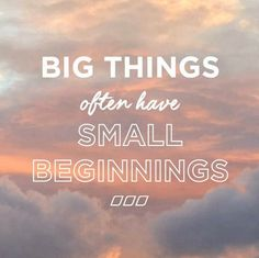 Big things often have small beginnings. #inspiration #wisdom