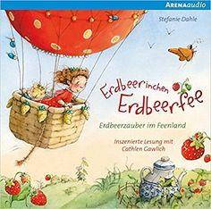 Erdbeerinchen Erdbeerfee. Erdbeerzauber im Feenland: Amazon.de: Stefanie Dahle, Cathlen Gawlich: Bücher