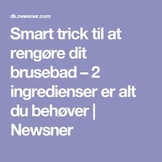 Smart trick til at rengøre dit brusebad – 2 ingredienser er alt du behøver | Newsner
