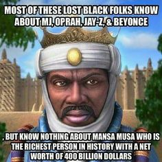 """@Regrann from @jasonkoech -  Mansa Musa Keita I the 10th Mansa (Sultan or Emperor) of the wealthy West African Mali Empire  The wealthiest man in human history with an estimated worth of around $400 billion  He was known to travel across North Africa with 80 camels each carrying around 300 pounds of gold  On his stop in Cairo Egypt he gave out so much gold it caused a brief decline in its value. Cairo's gold market recovered a decade later !  Africa you have a great history """"Don't let them…"""