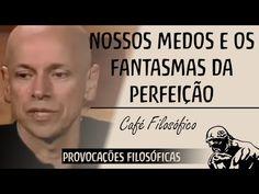 Nossos medos e os fantasmas da perfeição│Café Filosófico - YouTube