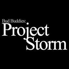 Bud Buddies: Project Storm     #projectstorm from 49:30 take from back end to get around head issues